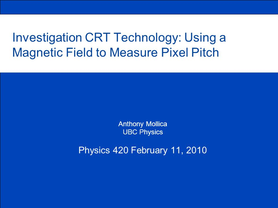 Goals of this lab Overview of CRT Technology Calculation of Theoretical Vertical Pixel Pitch (∆x) Electromagnetic Physics Theory Experimental ∆x Determination References Summary 2 Presentation Outline