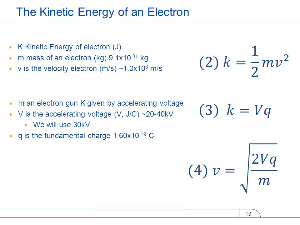 K Kinetic Energy of electron (J) m mass of an electron (kg) 9.1x10 -31 kg v is the velocity electron (m/s) ~1.0x10 8 m/s 13 The Kinetic Energy of an E