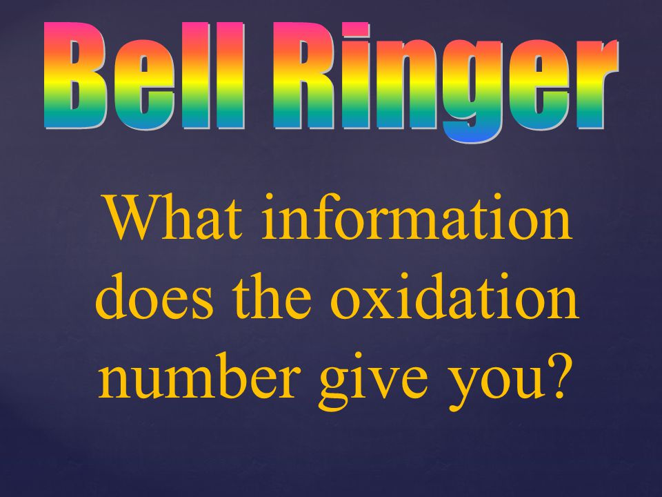 Oxidation Numbers Do the five problems on your notes sheet a.