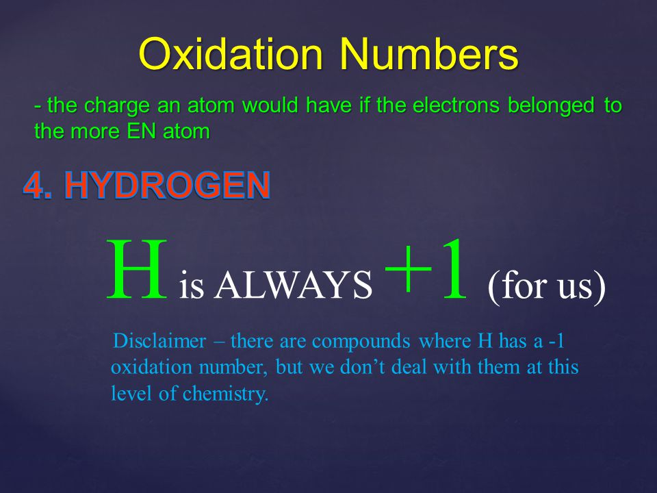 Oxidation Numbers - the charge an atom would have if the electrons belonged to the more EN atom O is ALWAYS -2 (for us)