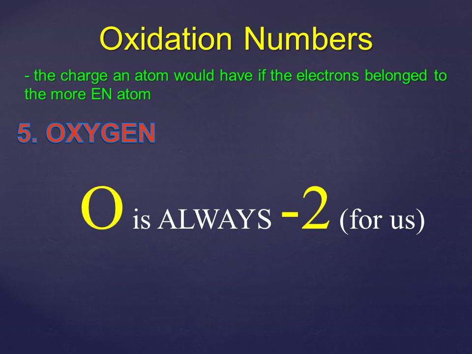 Oxidation Numbers - the charge an atom would have if the electrons belonged to the more EN atom Sodium ion  Na +1 Calcium ion  Ca +2 Sulfur ion  N -3 Nitrogen ion  S -2