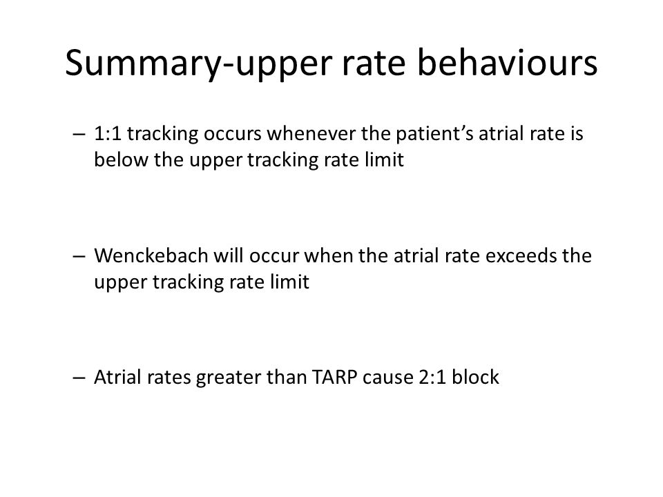 Summary-upper rate behaviours – 1:1 tracking occurs whenever the patient's atrial rate is below the upper tracking rate limit – Wenckebach will occur