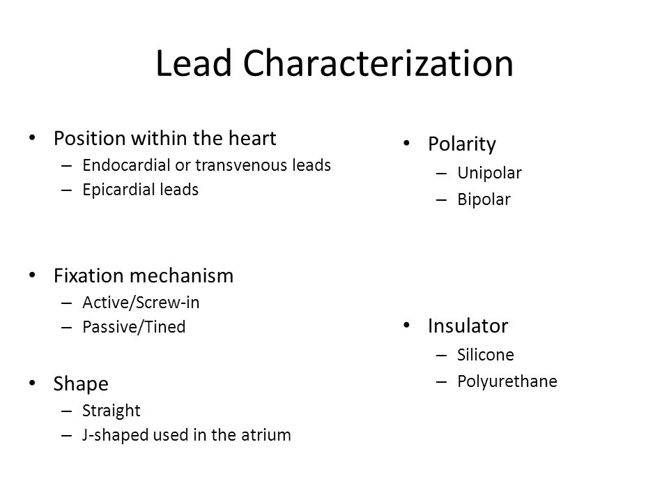 Lead Characterization Position within the heart – Endocardial or transvenous leads – Epicardial leads Fixation mechanism – Active/Screw-in – Passive/T