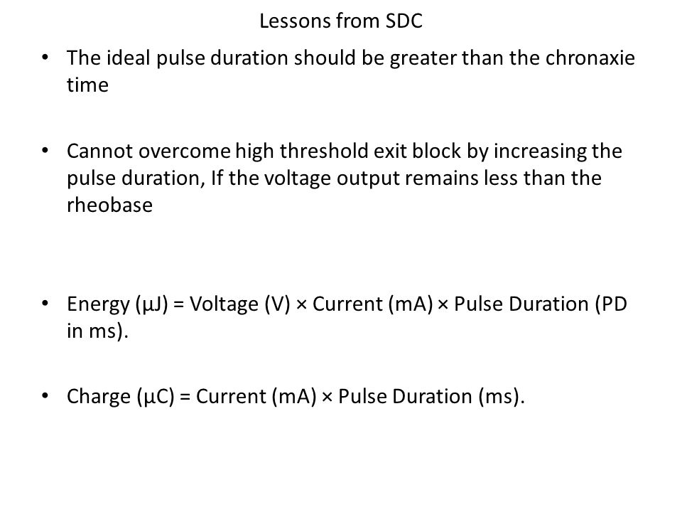 Lessons from SDC The ideal pulse duration should be greater than the chronaxie time Cannot overcome high threshold exit block by increasing the pulse