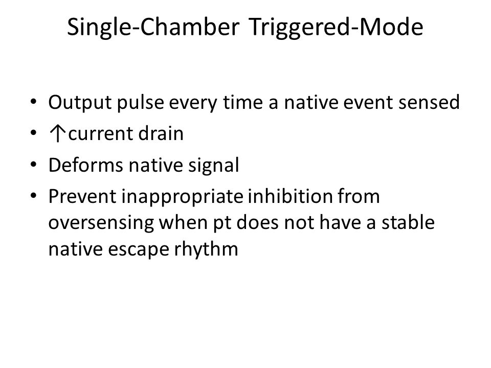 Single-Chamber Triggered-Mode Output pulse every time a native event sensed ↑current drain Deforms native signal Prevent inappropriate inhibition from