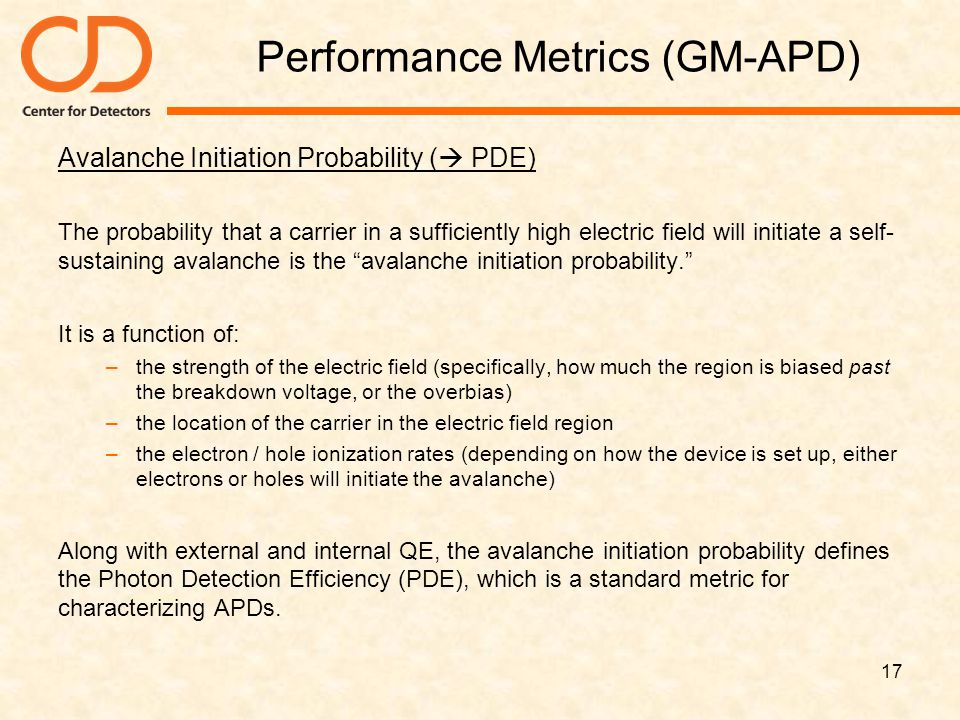 Performance Metrics (GM-APD) Avalanche Initiation Probability (  PDE) The probability that a carrier in a sufficiently high electric field will initi
