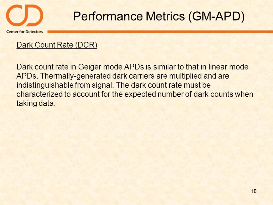 Performance Metrics (GM-APD) Dark Count Rate (DCR) Dark count rate in Geiger mode APDs is similar to that in linear mode APDs. Thermally-generated dar