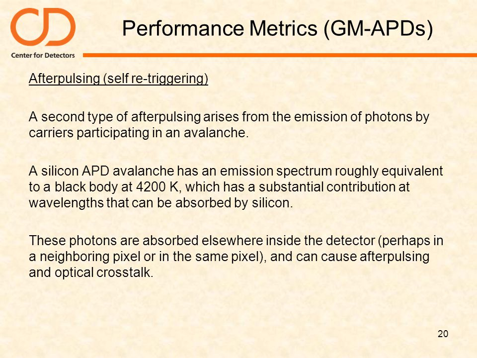 Performance Metrics (GM-APDs) Afterpulsing (self re-triggering) A second type of afterpulsing arises from the emission of photons by carriers particip