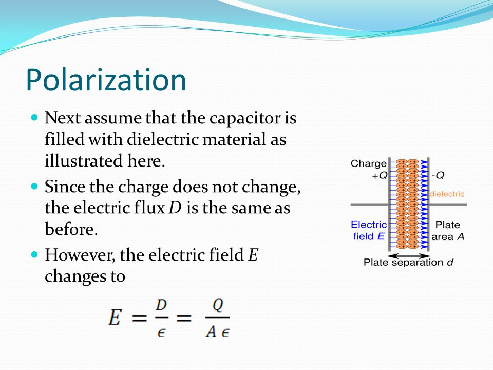 Polarization Next assume that the capacitor is filled with dielectric material as illustrated here.