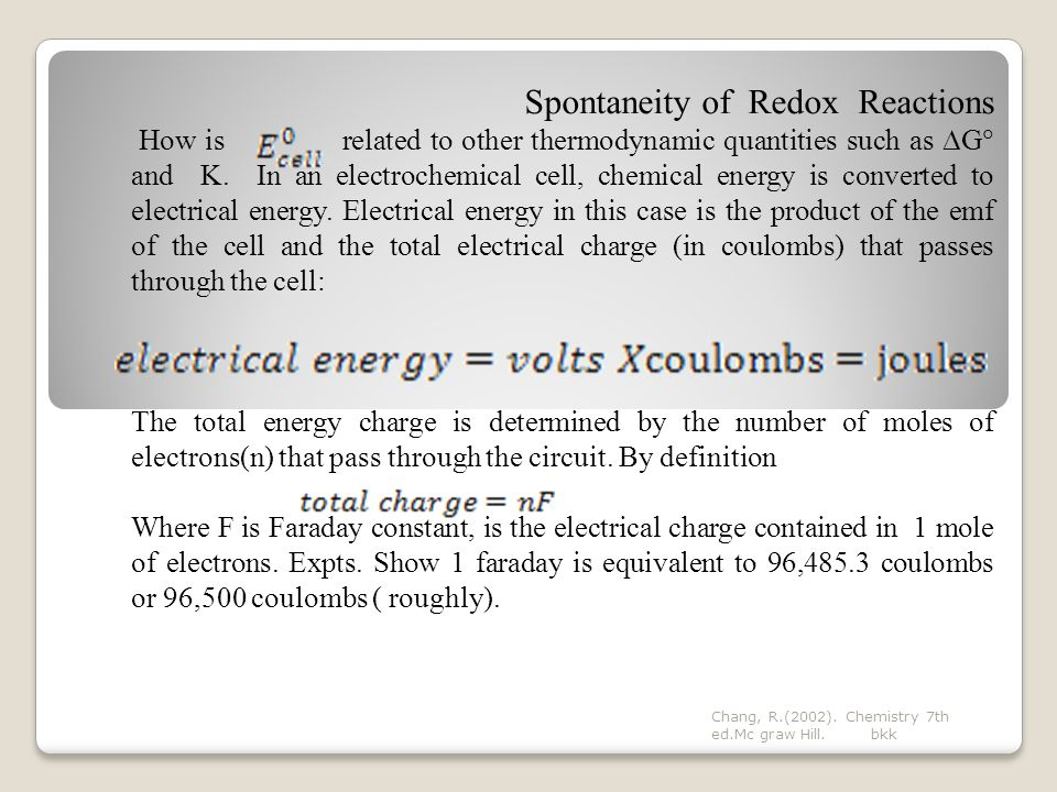 1F = 96,500 C/mol Because 1J = 1 C X 1V We can also express the units of faraday as 1 F = 96,500 J/V.