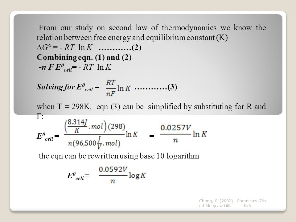 From our study on second law of thermodynamics we know the relation between free energy and equilibrium constant (K)  G  = - RT ln K …………(2) Combining eqn.