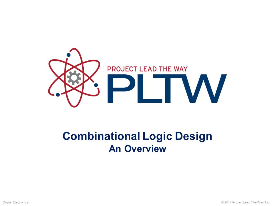 Combinational Logic Design An Overview © 2014 Project Lead The Way, Inc.Digital Electronics