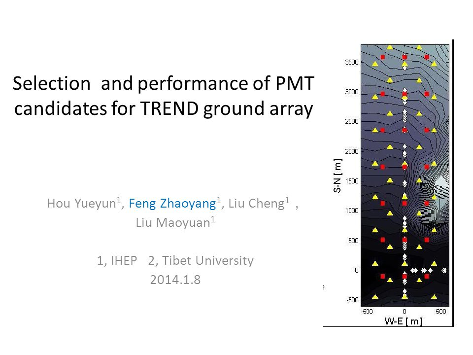 Selection and performance of PMT candidates for TREND ground array Hou Yueyun 1, Feng Zhaoyang 1, Liu Cheng 1 , Liu Maoyuan 1 1, IHEP 2, Tibet University 2014.1.8