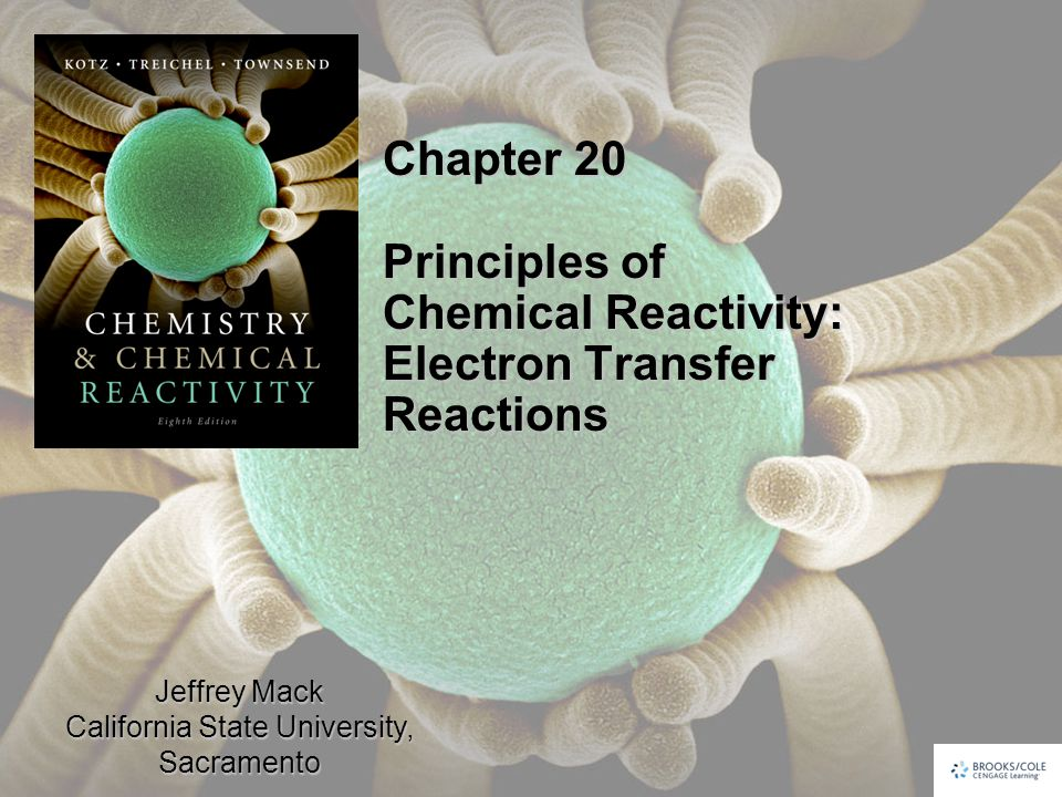 Jeffrey Mack California State University, Sacramento Chapter 20 Principles of Chemical Reactivity: Electron Transfer Reactions