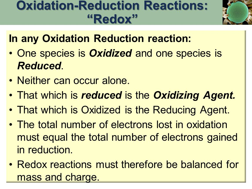 In any Oxidation Reduction reaction: One species is Oxidized and one species is Reduced.