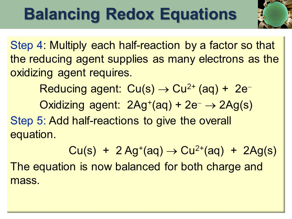 Step 4: Multiply each half-reaction by a factor so that the reducing agent supplies as many electrons as the oxidizing agent requires. Reducing agent: