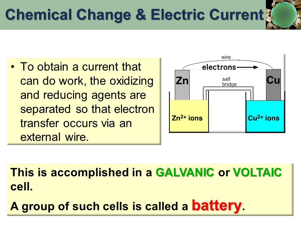 To obtain a current that can do work, the oxidizing and reducing agents are separated so that electron transfer occurs via an external wire. GALVANICV