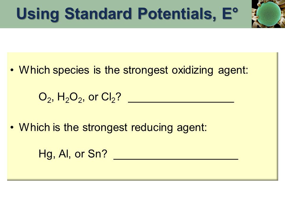 Which species is the strongest oxidizing agent: O 2, H 2 O 2, or Cl 2 .