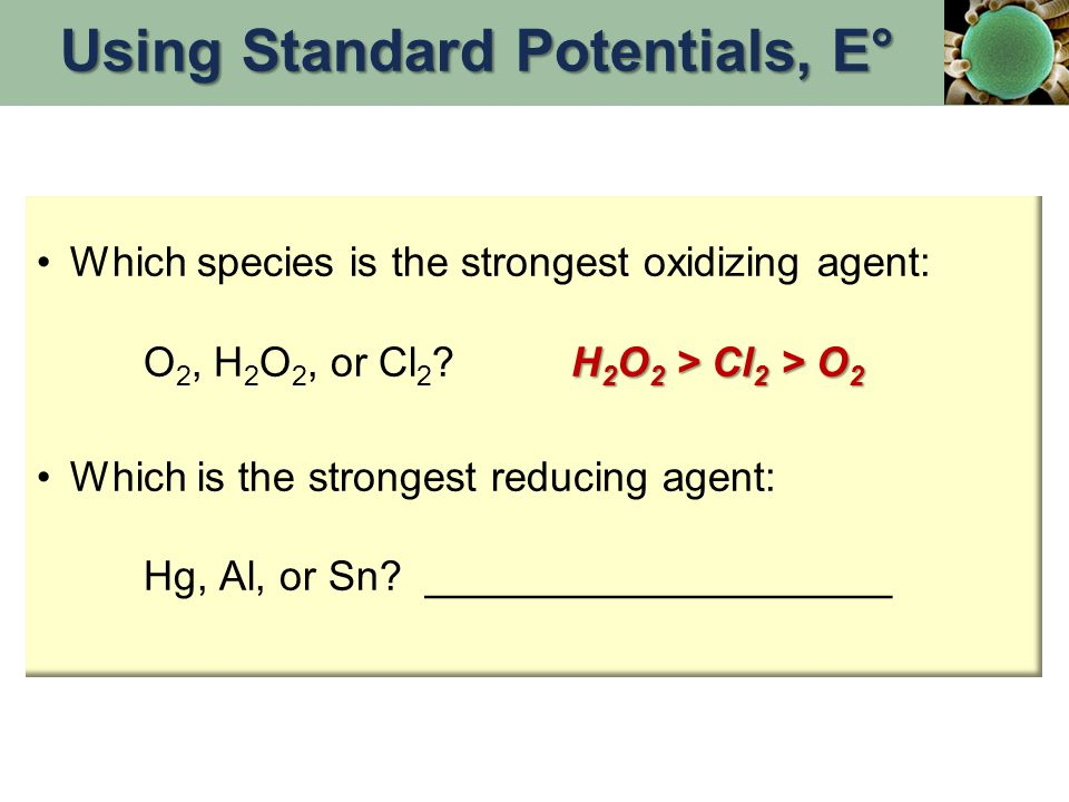 H 2 O 2 > Cl 2 > O 2Which species is the strongest oxidizing agent: O 2, H 2 O 2, or Cl 2 ? H 2 O 2 > Cl 2 > O 2 Which is the strongest reducing agent