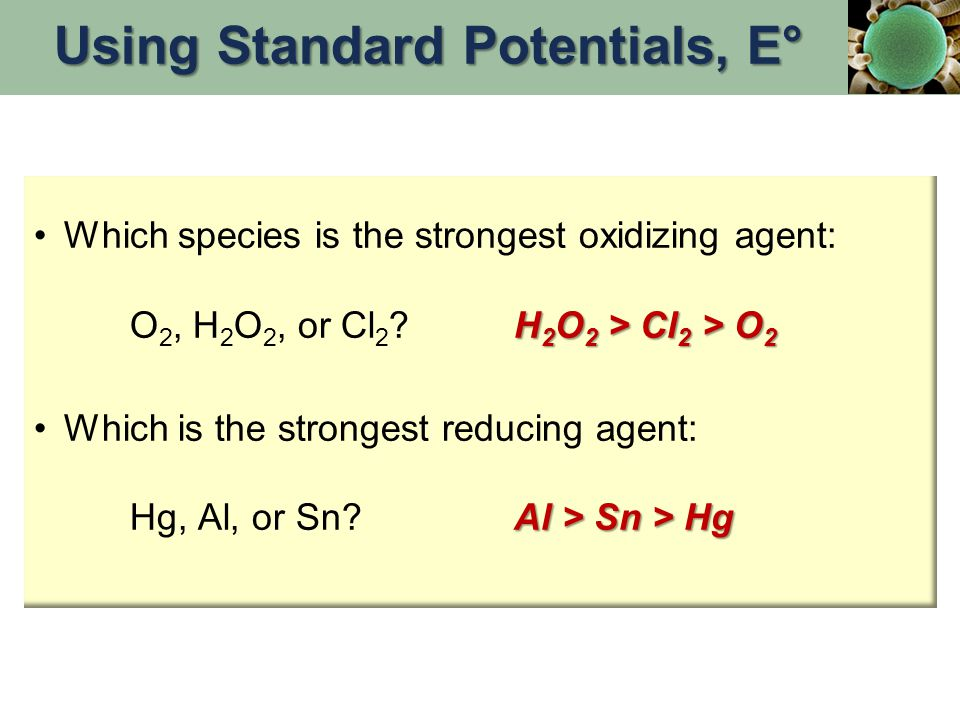 H 2 O 2 > Cl 2 > O 2Which species is the strongest oxidizing agent: O 2, H 2 O 2, or Cl 2 .
