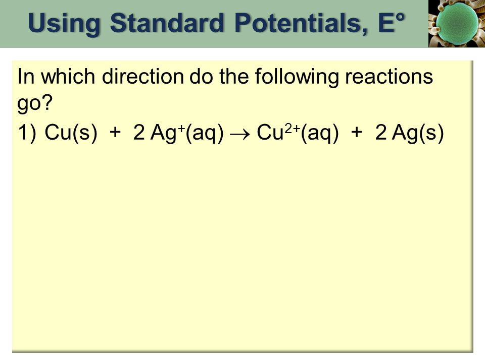 In which direction do the following reactions go? 1)Cu(s) + 2 Ag + (aq)  Cu 2+ (aq) + 2 Ag(s)