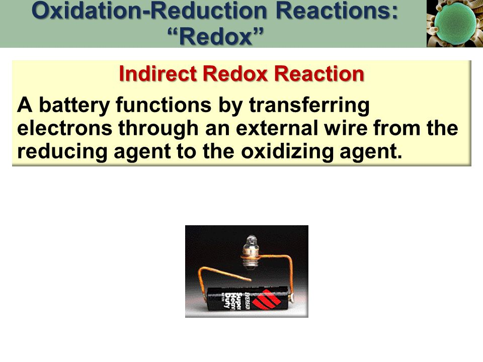 Indirect Redox Reaction A battery functions by transferring electrons through an external wire from the reducing agent to the oxidizing agent. Oxidati
