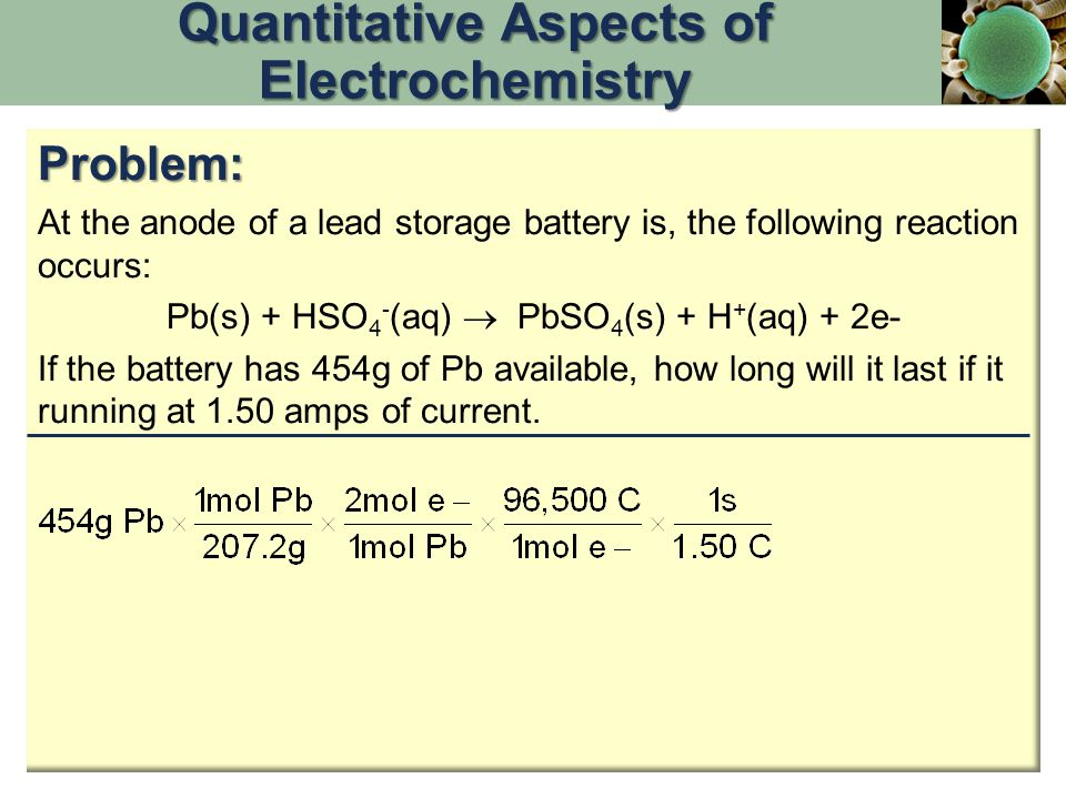 Quantitative Aspects of Electrochemistry Problem: At the anode of a lead storage battery is, the following reaction occurs: Pb(s) + HSO 4 - (aq)  PbS