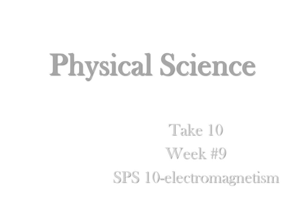 Physical Science Take 10 Week #9 SPS 10-electromagnetism