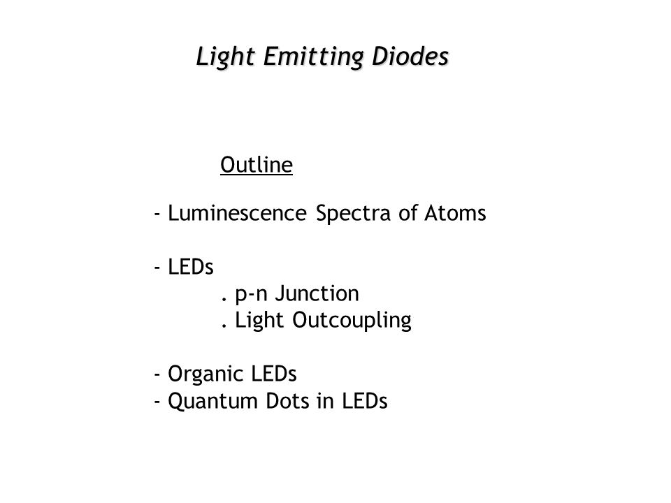 Light Emitting Diodes Outline - Luminescence Spectra of Atoms - LEDs.
