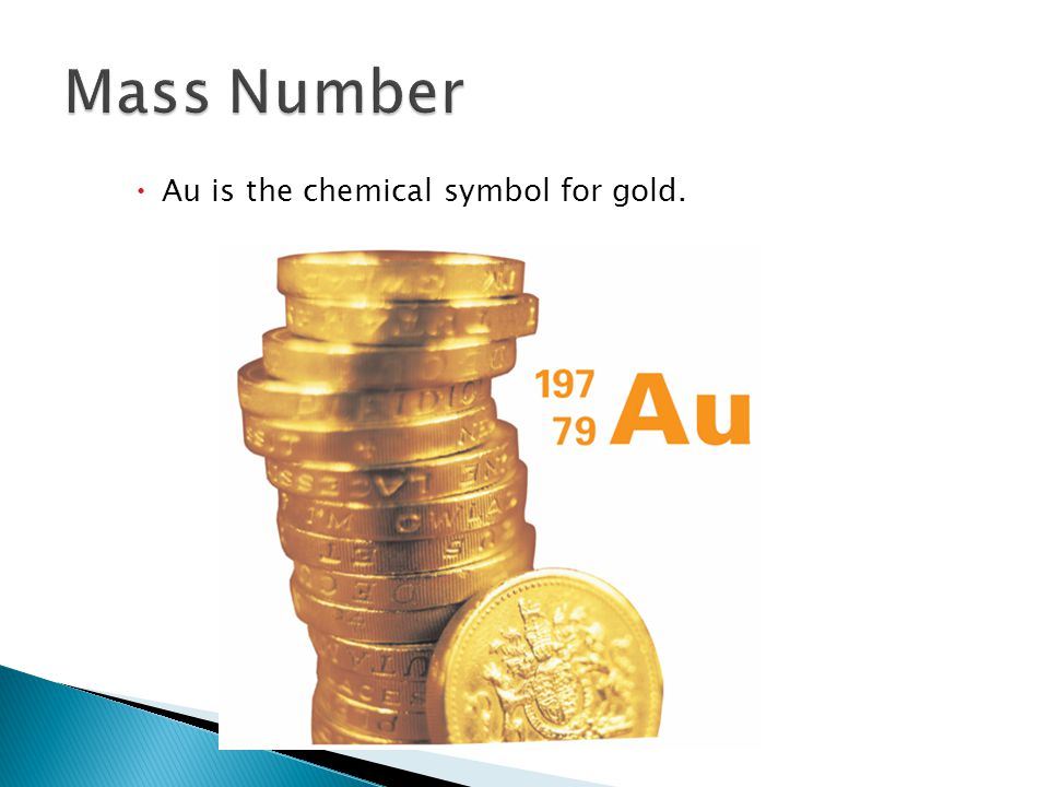  Au is the chemical symbol for gold. 4.3