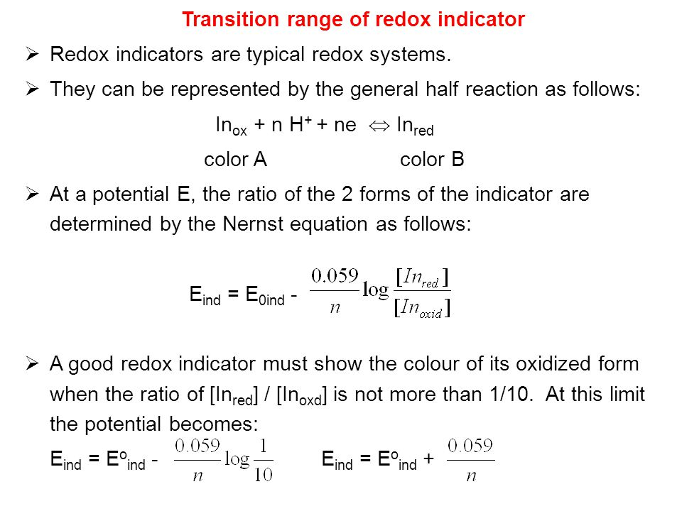 Transition range of redox indicator  Redox indicators are typical redox systems.  They can be represented by the general half reaction as follows: I