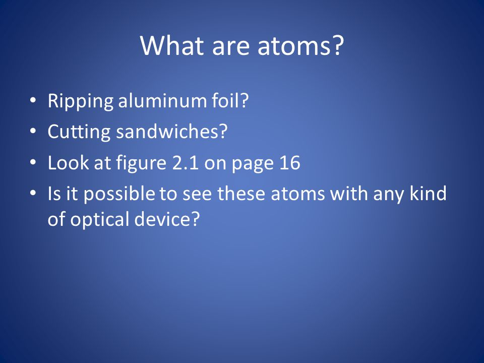 What are atoms. Ripping aluminum foil. Cutting sandwiches.
