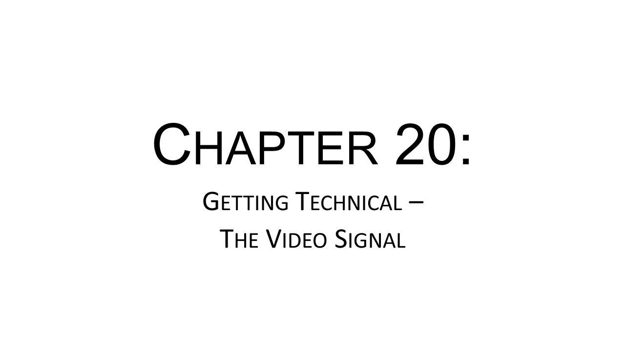C HAPTER 20: G ETTING T ECHNICAL – T HE V IDEO S IGNAL