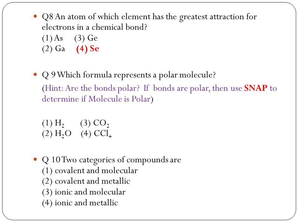 Q 9 Which formula represents a polar molecule.(Hint: Are the bonds polar.