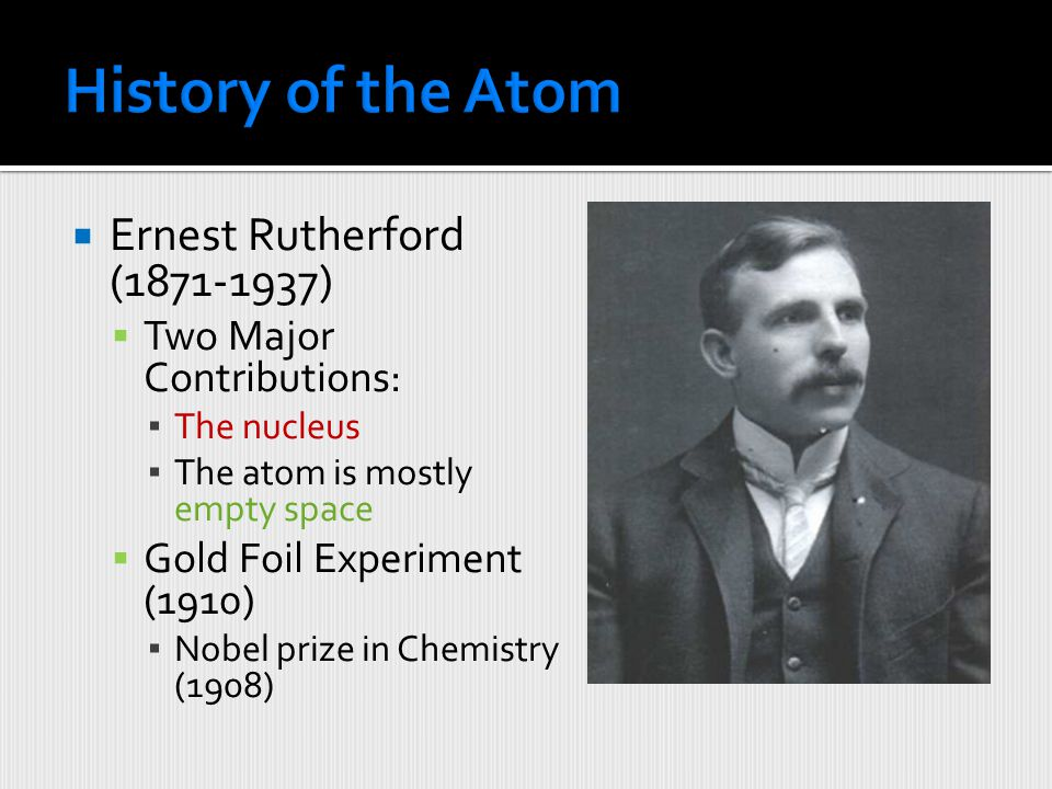  Thomson's Atomic Model  Also known as the Plum Pudding Model  Was his theory correct? ▪ No! Missing parts of atom!