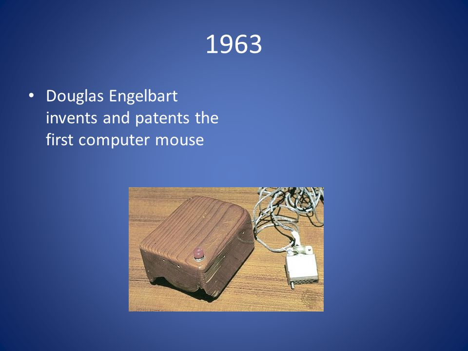 1963 Douglas Engelbart invents and patents the first computer mouse