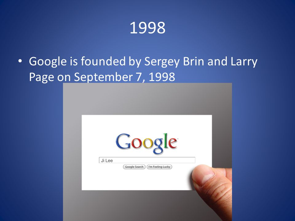 1998 Google is founded by Sergey Brin and Larry Page on September 7, 1998