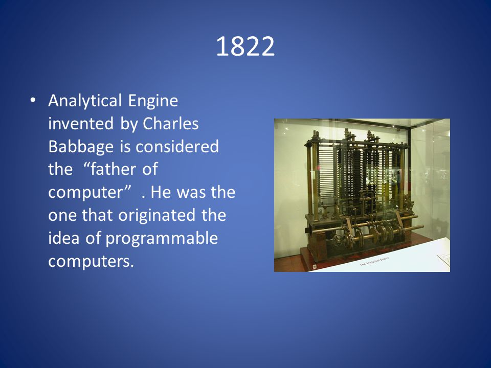 1822 Analytical Engine invented by Charles Babbage is considered the father of computer .