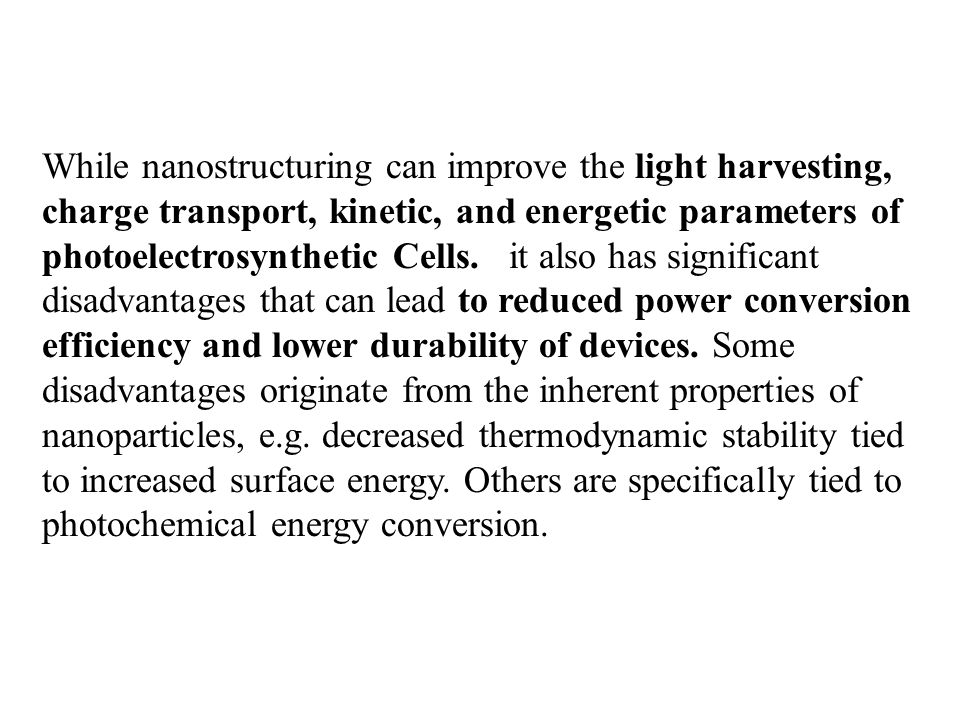 While nanostructuring can improve the light harvesting, charge transport, kinetic, and energetic parameters of photoelectrosynthetic Cells.