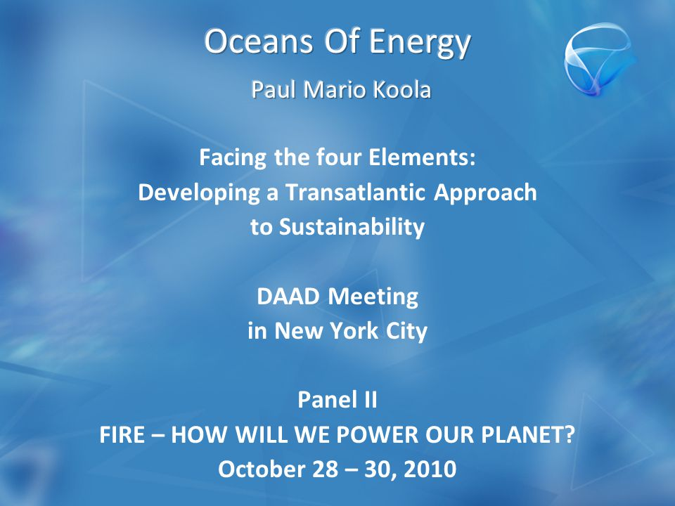 Facing the four Elements: Developing a Transatlantic Approach to Sustainability DAAD Meeting in New York City Panel II FIRE – HOW WILL WE POWER OUR PLANET.