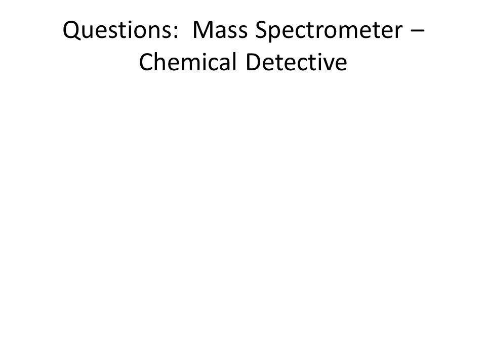Questions: Mass Spectrometer – Chemical Detective
