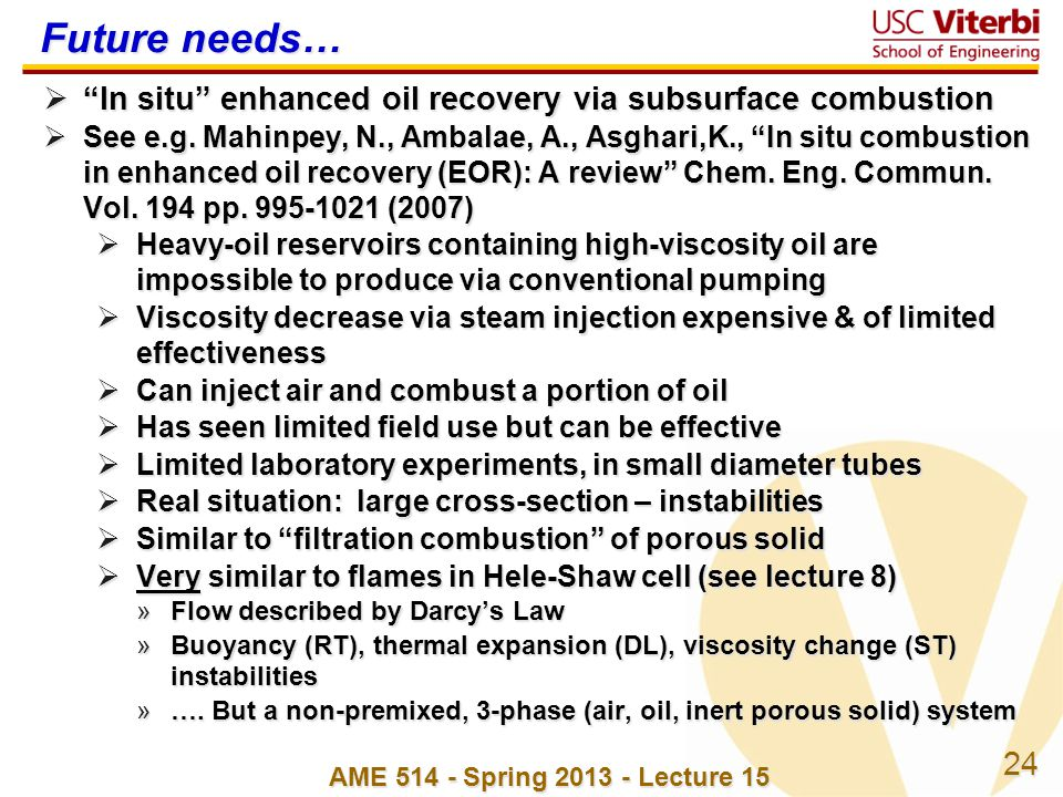 24 Future needs…  In situ enhanced oil recovery via subsurface combustion  See e.g.