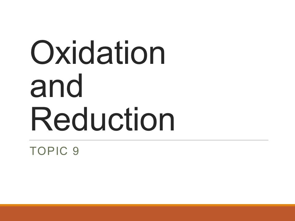 Oxidation and Reduction TOPIC 9