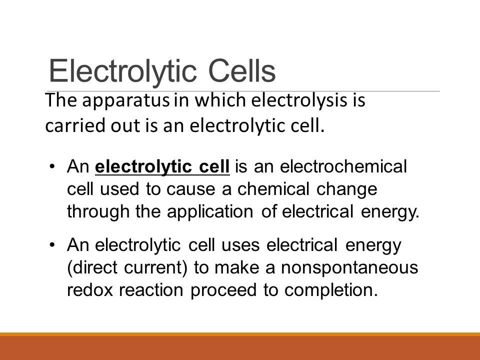 Electrolytic Cells The apparatus in which electrolysis is carried out is an electrolytic cell.