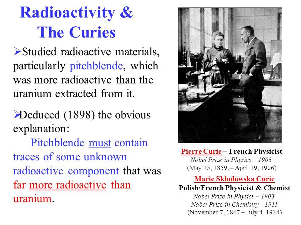 Marie Sklodowska Curie Polish/French Physicist & Chemist Nobel Prize in Physics – 1903 Nobel Prize in Chemistry - 1911 (November 7, 1867 – July 4, 193