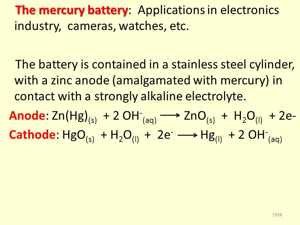 The mercury battery The mercury battery: Applications in electronics industry, cameras, watches, etc.