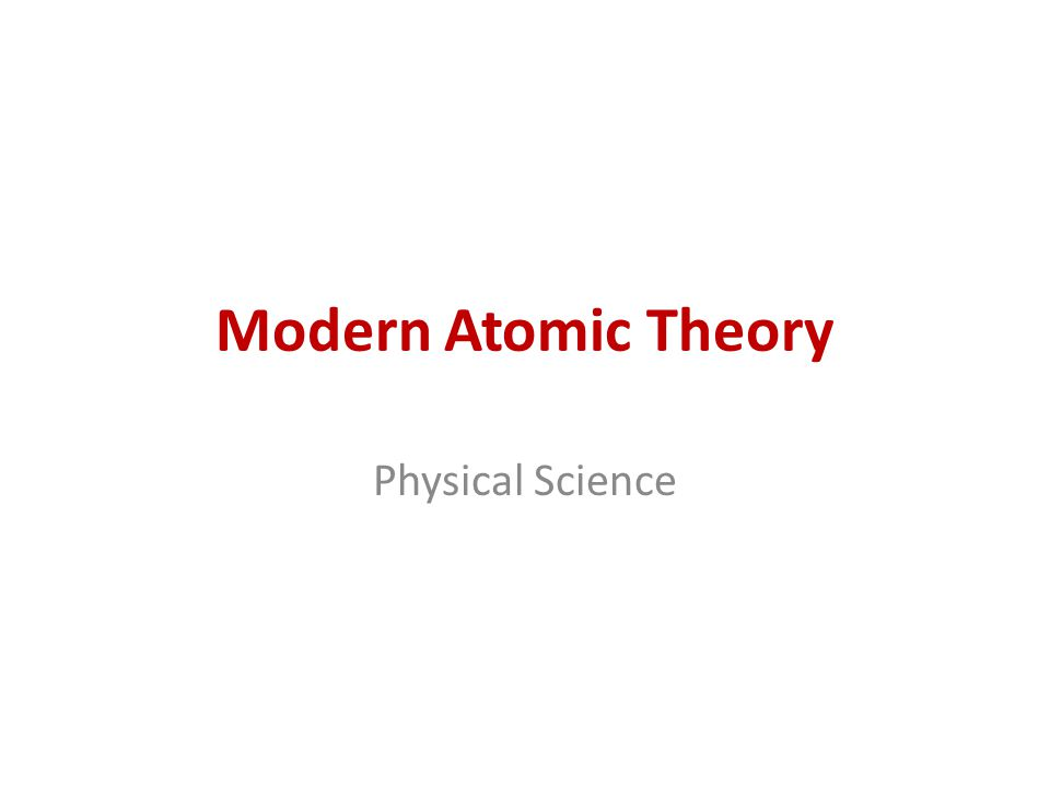 Modern Atomic Theory Physical Science