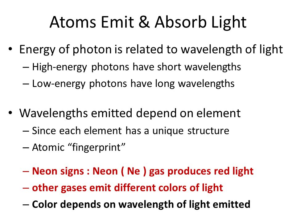 Atoms Emit & Absorb Light Energy of photon is related to wavelength of light – High-energy photons have short wavelengths – Low-energy photons have lo