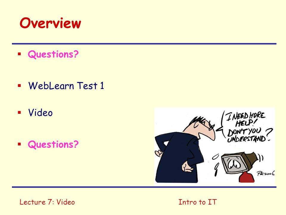Lecture 7: VideoIntro to IT Overview  Questions?  WebLearn Test 1  Video  Questions?