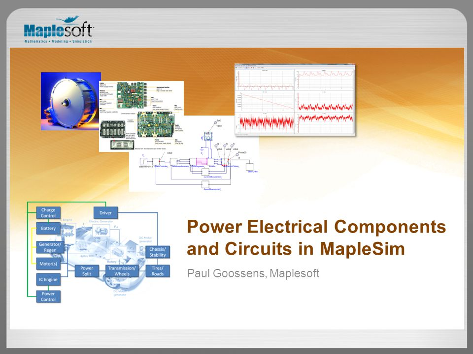 Paul Goossens, Maplesoft Power Electrical Components and Circuits in MapleSim